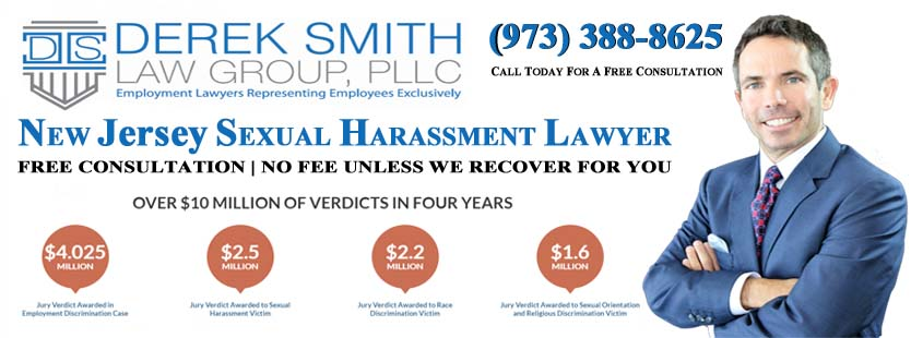 New Jersey Sexual Harassment Lawyer | New Jersey Sexual Harassment Attorney | New Jersey Sexual Harassment Law Firm | Sexual Harassment Lawyer in New Jersey | Sexual Harassment Attorney in New Jersey | Sexual Harassment Lawyer in Newark | Sexual Harassment Lawyer in Jersey City | Sexual Harassment Lawyer in Paterson | Sexual Harassment Lawyer in Woodbridge | Sexual Harassment Lawyer in Toms River | Sexual Harassment Lawyer in Hamilton Township | Sexual Harassment Lawyer in Clifton | Sexual Harassment Lawyer in Trenton | Sexual Harassment Lawyer in Camden | Sexual Harassment Lawyer in Cherry Hill | Sexual Harassment Lawyer in Passaic | Sexual Harassment Lawyer in Old Bridge | Sexual Harassment Lawyer in Bayonne | Sexual Harassment Lawyer in Vineland | Sexual Harassment Lawyer in North Bergen | Sexual Harassment Lawyer in Union | Sexual Harassment Lawyer in Hoboken | Sexual Harassment Lawyer in West New York | Sexual Harassment Lawyer in Perth Amboy | Sexual Harassment Lawyer in East Brunswick | Sexual Harassment Lawyer in West Orange | Sexual Harassment Lawyer in Sayreville | Sexual Harassment Lawyer in Hackensack | Sexual Harassment Lawyer in Elizabeth | Sexual Harassment Lawyer in Linden | Sexual Harassment Lawyer in Atlantic City | Sexual Harassment Lawyer in Long Branch | Sexual Harassment Lawyer in Manalapan | Sexual Harassment Lawyer in Rahway | Sexual Harassment Lawyer in Bergenfield | Sexual Harassment Lawyer in Paramus | Sexual Harassment Lawyer in Point Pleasant Beach | Sexual Harassment Lawyer in Weehawken | Sexual Harassment Lawyer in Wildwood | Sexual Harassment Lawyer in Livingston | Sexual Harassment Lawyer in Edison | Sexual Harassment Lawyer in Union City | Sexual Harassment Lawyer in East Orange | Sexual Harassment Lawyer in New Brunswick | Sexual Harassment in the workplace | Sexism | Derek Smith Law Group | Best Sexual Harassment attorneys in NJ | lawyers for harassment | NJ Hostile work environment lawyer | NJ human rights lawyer