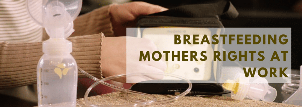 Breastfeeding Mothers Rights at Work, Pumping rights at work, Breast Pump at work, Break Time for Nursing Mothers, Breastfeeding