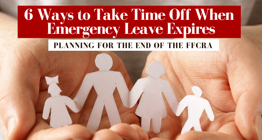 6 Ways to Take Time of When Emergency Leave Expires. Planning for the End off the FFCRA