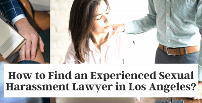 How to Find an Experienced Sexual Harassment Lawyer in Los Angeles