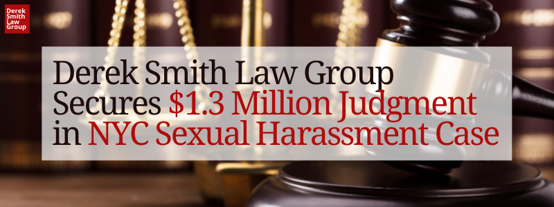 Derek Smith Law Group Secures $1.3 Million Judgment in NYC Sexual Harassment Case. NY Court Awards Employee Over $1 Million for Sexual Harassment, Wrongful Termination, and Retaliation